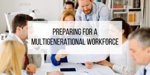 Preparing for a Multigenerational Workforce