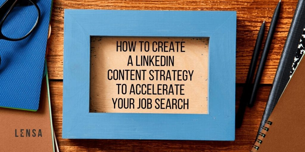 Create a LinkedIn content strategy to accelerate your job search