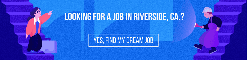 Looking for a job in Riverside, CA.?